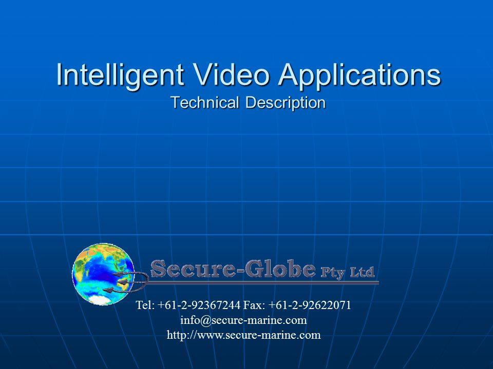 Intelligent Video Applications Technical Description Tel: +61-2-92367244 Fax: +61-2-92622071 info@secure-marine.com http://www.secure-marine.com