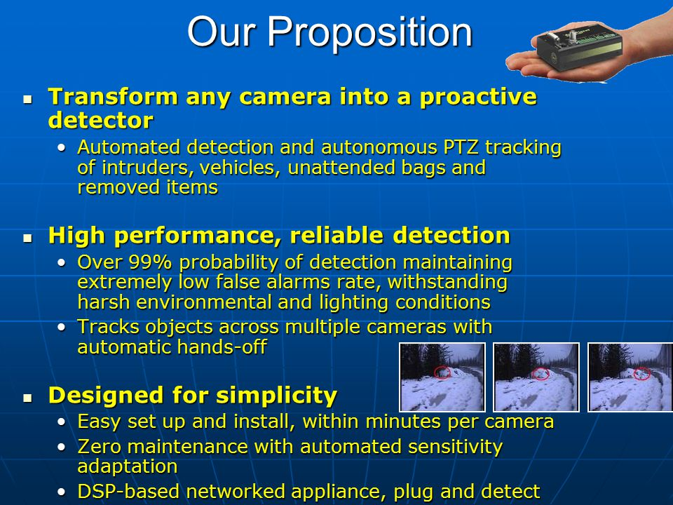 Our Proposition Transform any camera into a proactive detector Transform any camera into a proactive detector Automated detection and autonomous PTZ t
