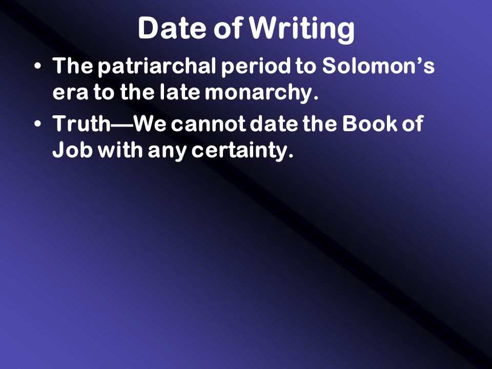 Date of Writing The patriarchal period to Solomon's era to the late monarchy.