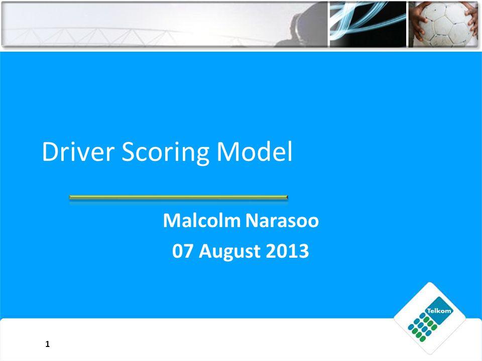 Driver Scoring Model Malcolm Narasoo 07 August 2013 1