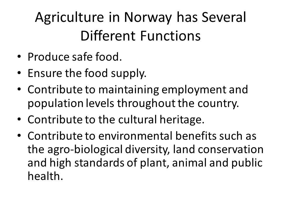 Agriculture in Norway has Several Different Functions Produce safe food.