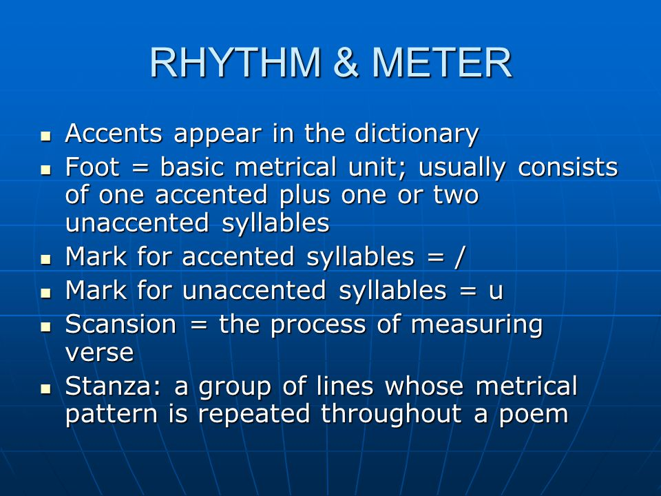 RHYTHM & METER Accents appear in the dictionary Accents appear in the dictionary Foot = basic metrical unit; usually consists of one accented plus one