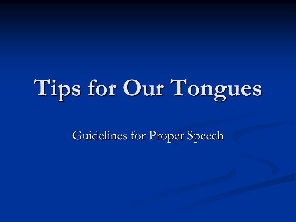 Tips for Our Tongues Guidelines for Proper Speech