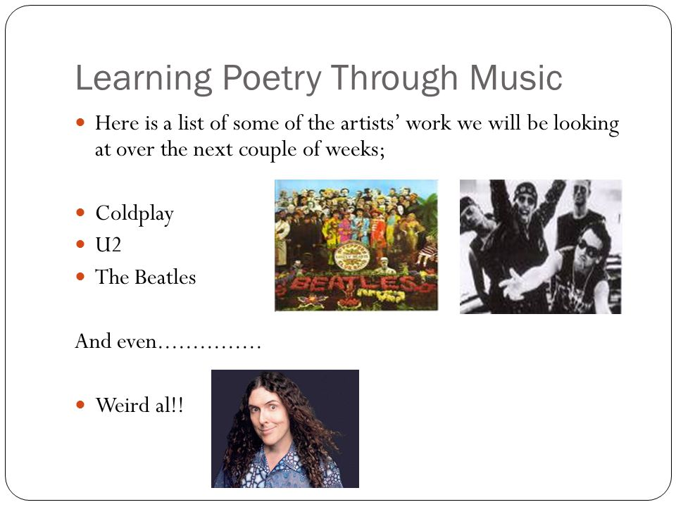 Learning Poetry Through Music Here is a list of some of the artists' work we will be looking at over the next couple of weeks; Coldplay U2 The Beatles And even...............