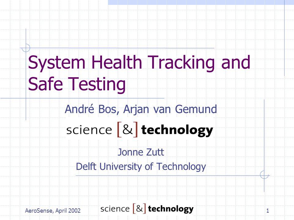 AeroSense, April 20021 System Health Tracking and Safe Testing André Bos, Arjan van Gemund Jonne Zutt Delft University of Technology