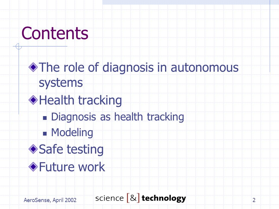 AeroSense, April 20022 Contents The role of diagnosis in autonomous systems Health tracking Diagnosis as health tracking Modeling Safe testing Future work