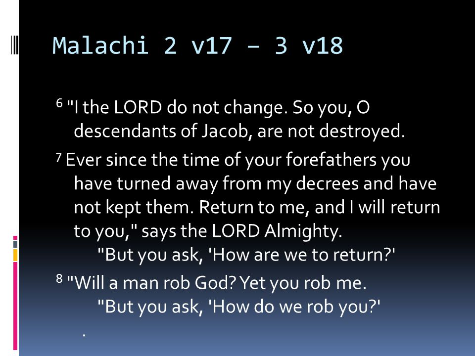 Malachi 2 v17 – 3 v18 In tithes and offerings.