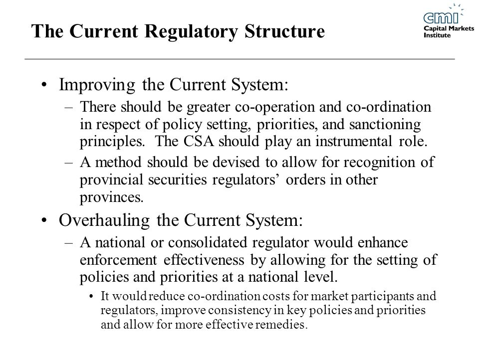 The Current Regulatory Structure Improving the Current System: –There should be greater co-operation and co-ordination in respect of policy setting, priorities, and sanctioning principles.