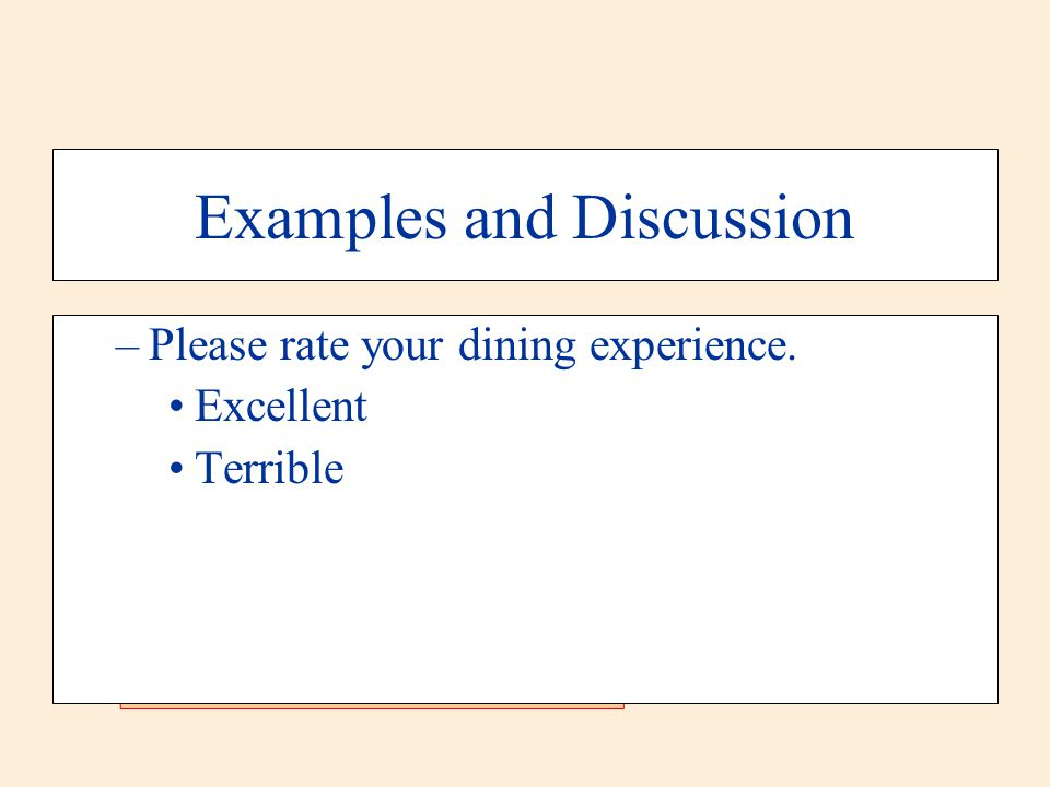 Examples and Discussion –Please rate your dining experience. Excellent Terrible