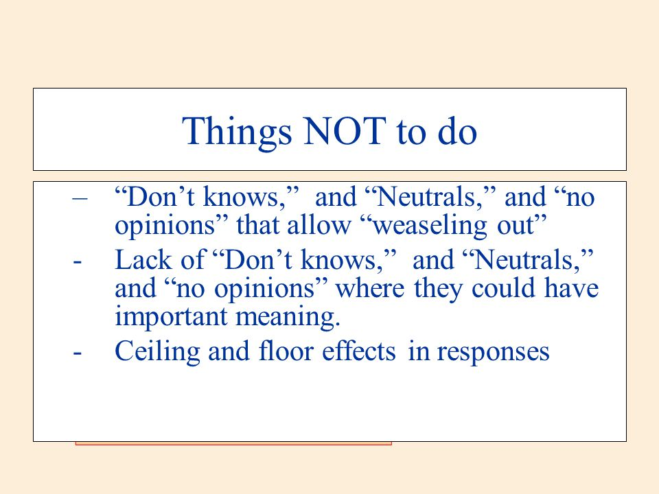 """Things NOT to do –""""Don't knows,"""" and """"Neutrals,"""" and """"no opinions"""" that allow """"weaseling out"""" -Lack of """"Don't knows,"""" and """"Neutrals,"""" and """"no opinions"""