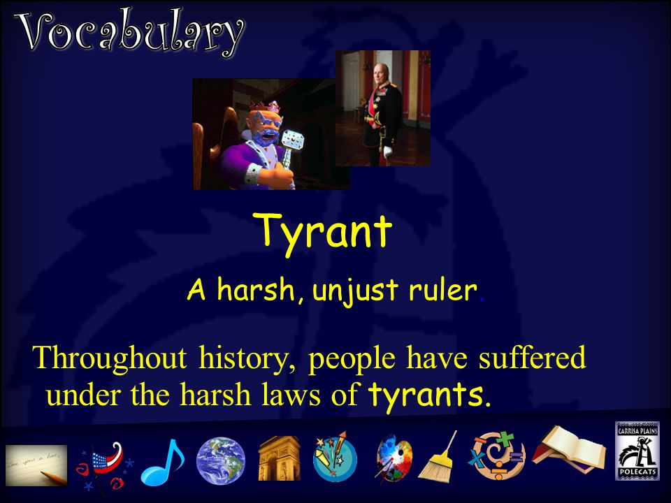 Tyrant Throughout history, people have suffered under the harsh laws of tyrants.