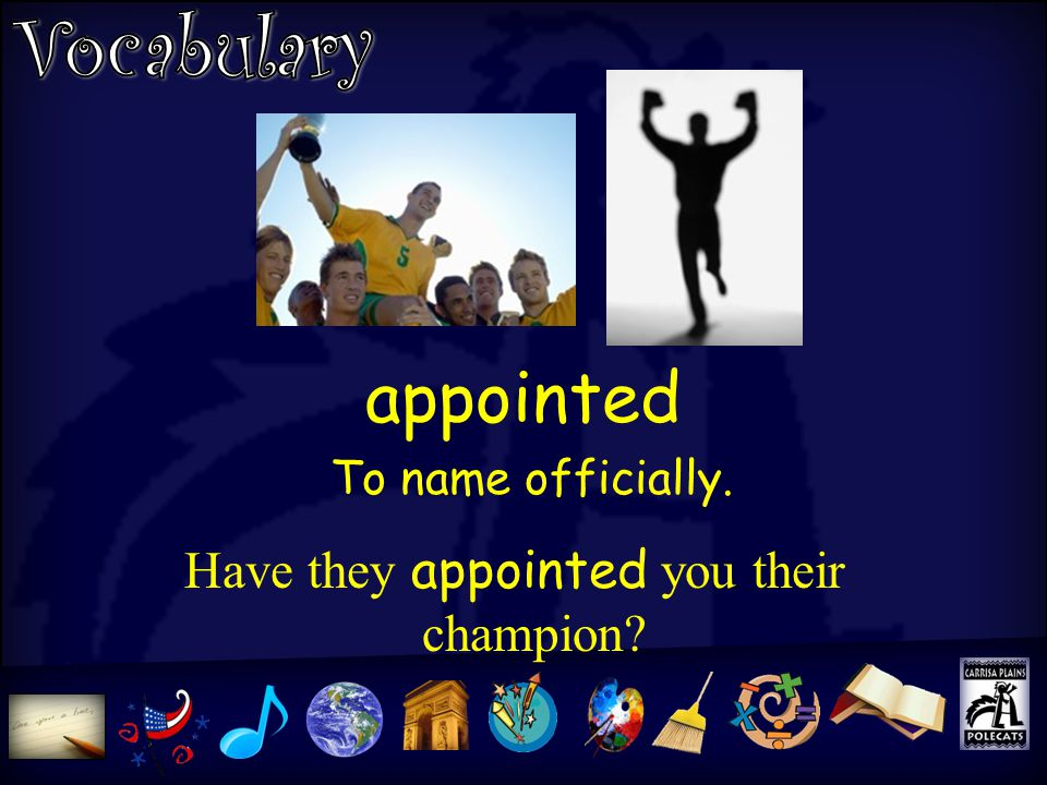 appointed Have they appointed you their champion To name officially.