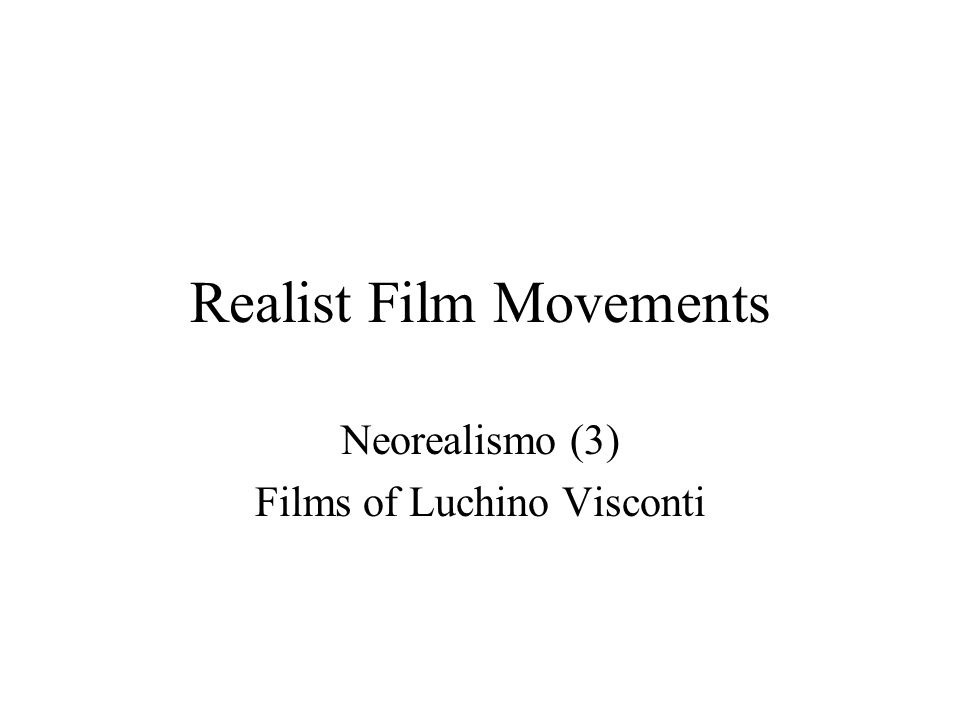 Realist Film Movements Neorealismo (3) Films of Luchino Visconti