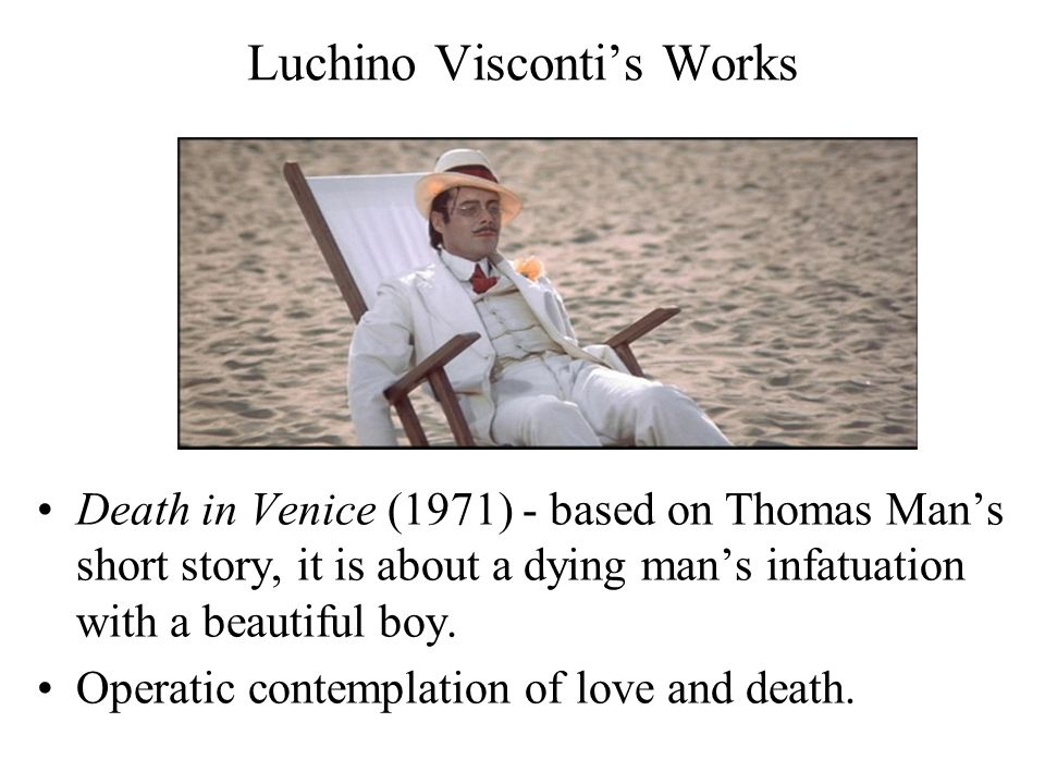 Luchino Visconti's Works Death in Venice (1971) - based on Thomas Man's short story, it is about a dying man's infatuation with a beautiful boy.