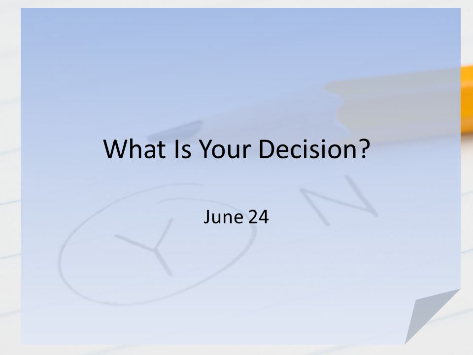 What Is Your Decision? June 24