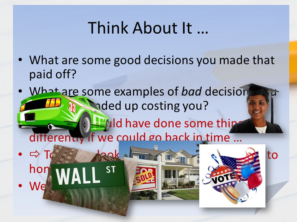Think About It … What are some good decisions you made that paid off.