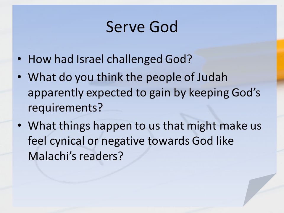 Serve God How had Israel challenged God? What do you think the people of Judah apparently expected to gain by keeping God's requirements? What things