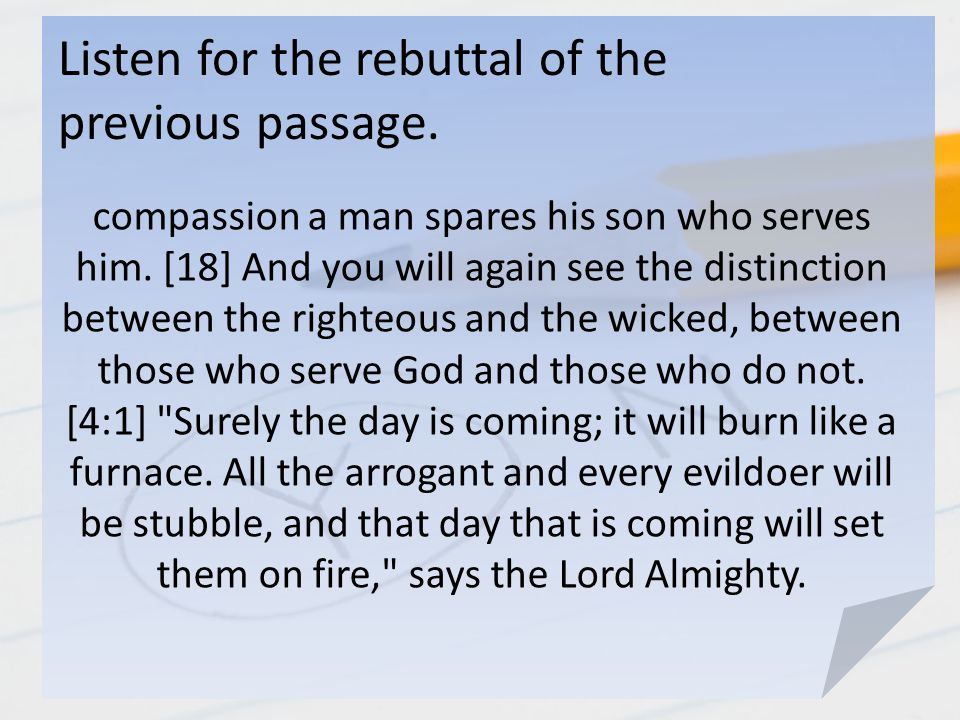 Listen for the rebuttal of the previous passage. compassion a man spares his son who serves him. [18] And you will again see the distinction between t