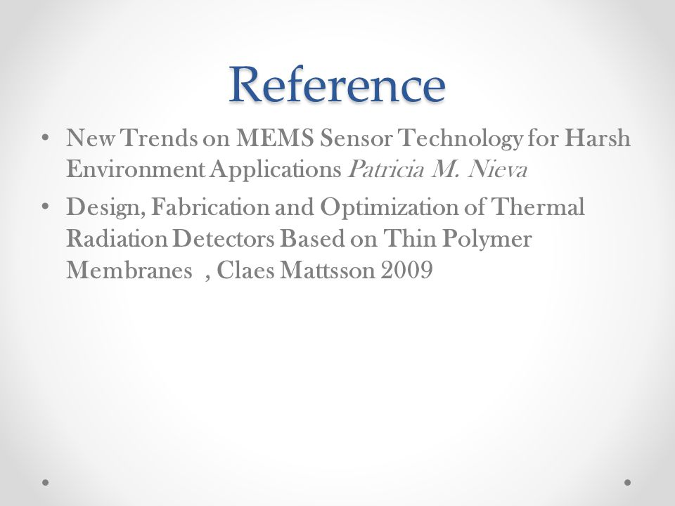 Reference New Trends on MEMS Sensor Technology for Harsh Environment Applications Patricia M. Nieva Design, Fabrication and Optimization of Thermal Ra