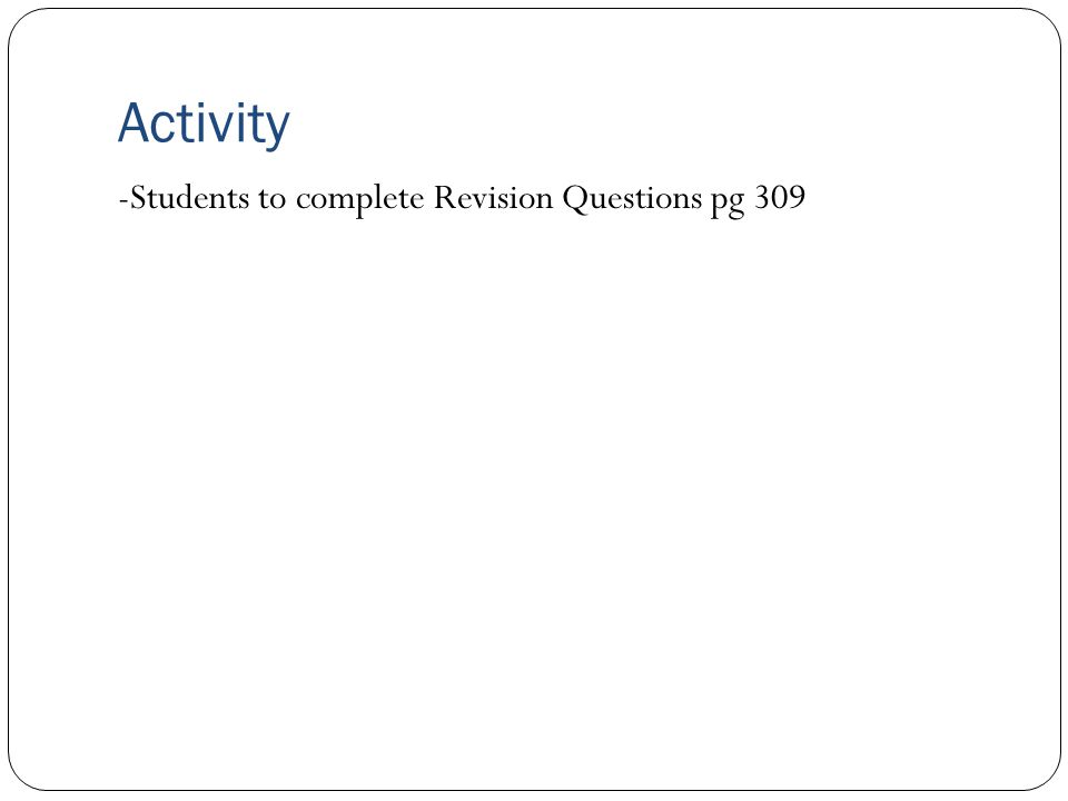 Activity -Students to complete Revision Questions pg 309