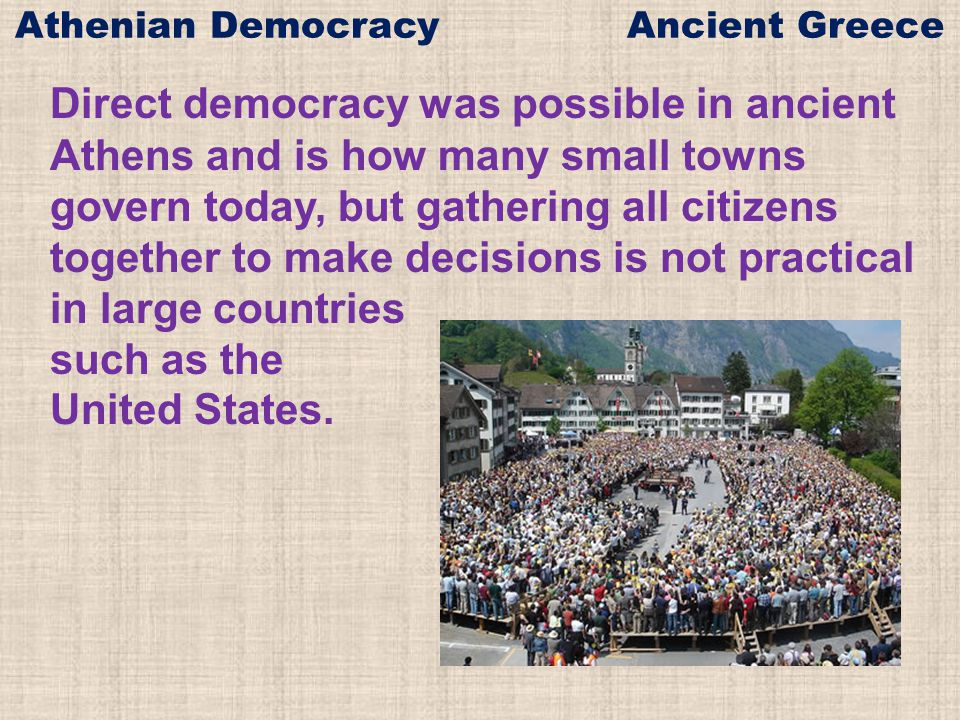 Direct democracy was possible in ancient Athens and is how many small towns govern today, but gathering all citizens together to make decisions is not