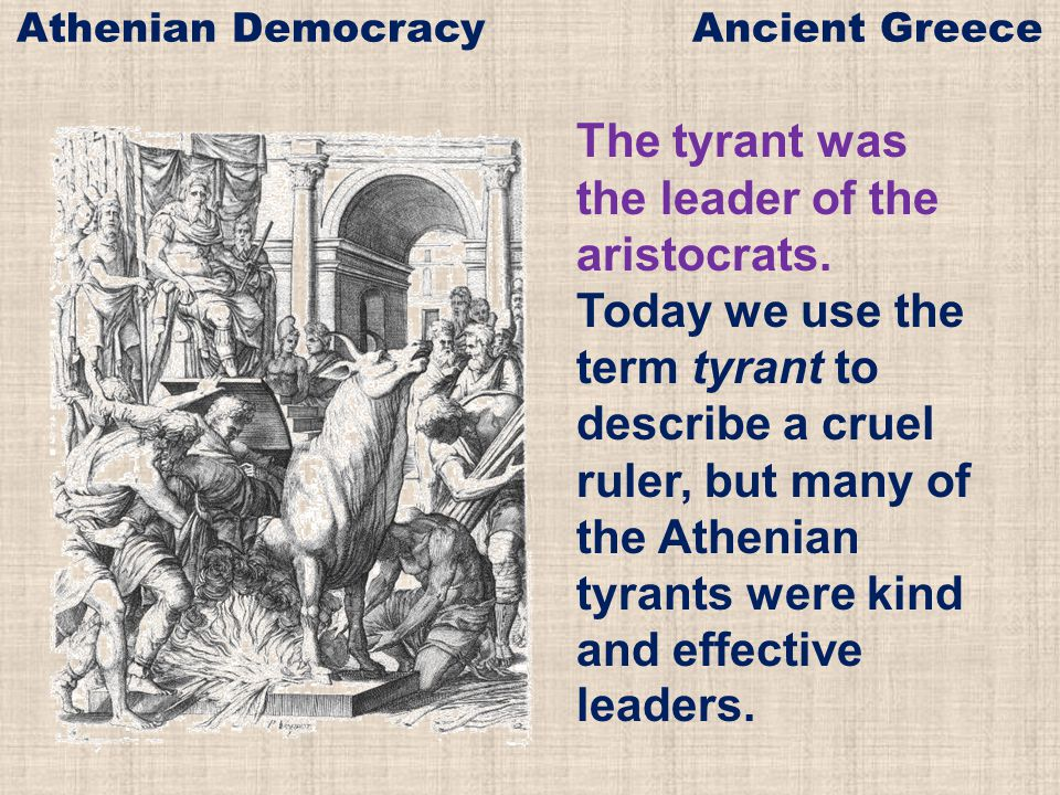 The tyrant was the leader of the aristocrats.