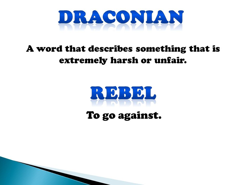 A word that describes something that is extremely harsh or unfair. To go against.