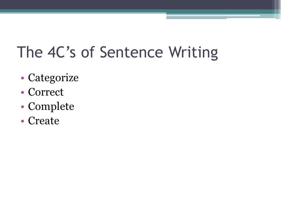 The 4C's of Sentence Writing Categorize Correct Complete Create