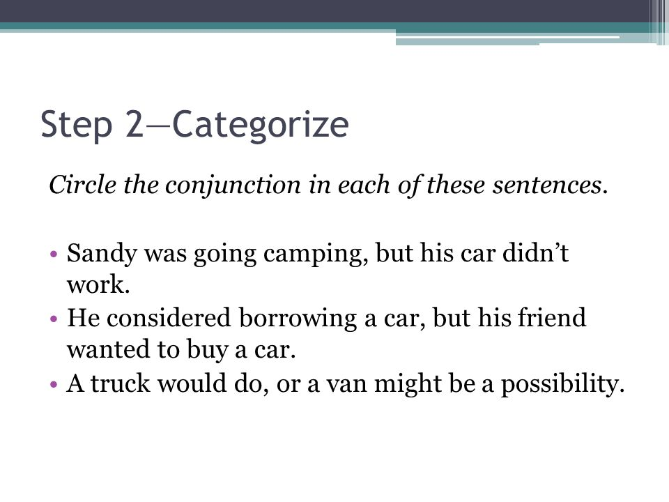 Step 2—Categorize Circle the conjunction in each of these sentences.