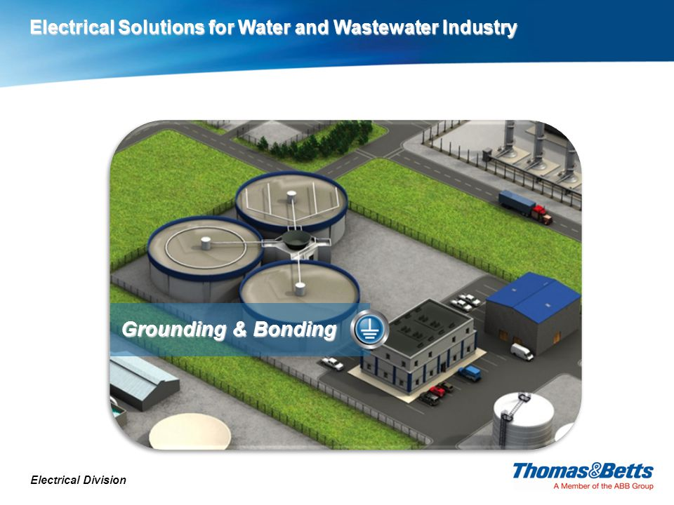 Electrical Division Grounding & Bonding Electrical Solutions for Water and Wastewater Industry