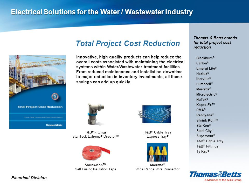 Total Project Cost Reduction Marrette ® Wide Range Wire Connector Electrical Division Thomas & Betts brands for total project cost reduction Innovative, high quality products can help reduce the overall costs associated with maintaining the electrical systems within Water/Wastewater treatment facilities.