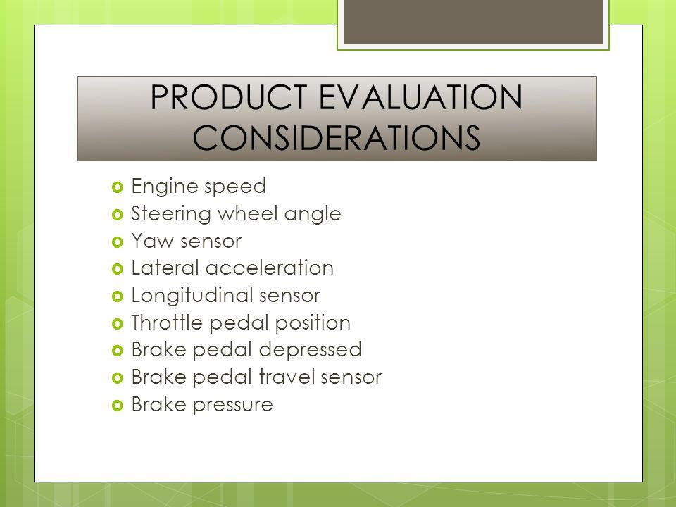 PRODUCT EVALUATION CONSIDERATIONS  Engine speed  Steering wheel angle  Yaw sensor  Lateral acceleration  Longitudinal sensor  Throttle pedal position  Brake pedal depressed  Brake pedal travel sensor  Brake pressure