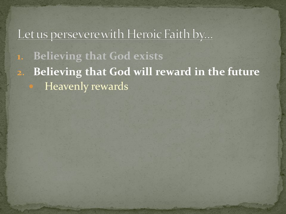 1. Believing that God exists 2. Believing that God will reward in the future Heavenly rewards