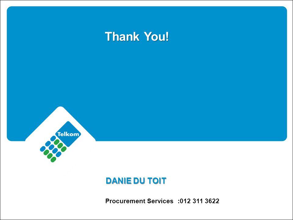 Thank You! DANIE DU TOIT Procurement Services :012 311 3622