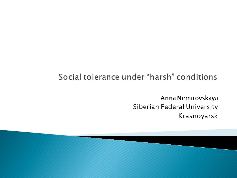 Social tolerance under harsh conditions Key Question: The aim is to address the problem of social tolerance in societies under harsh, or difficult, conditions, such as poverty, low quality of life, considerable social differentiation, political instability, state of war and other deprivation circumstances.