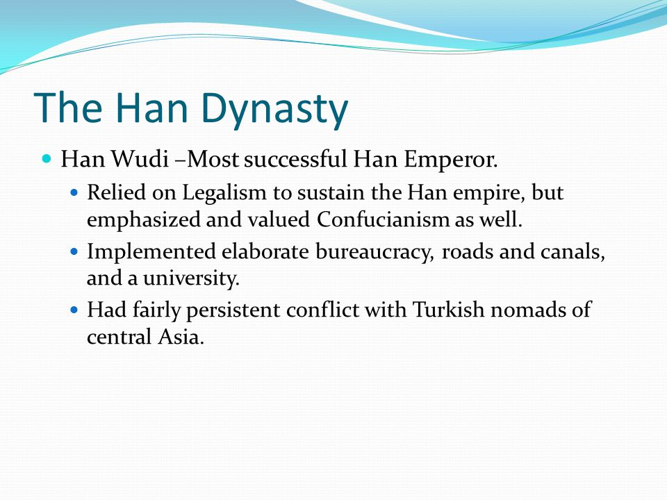 The Han Dynasty Han Wudi –Most successful Han Emperor.