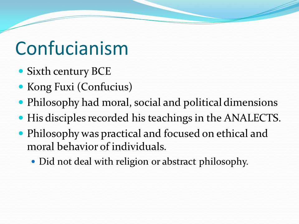 Confucianism 3 Important Qualities in a superior individual (Junzi) Courtesy (Ren) Propriety (Li) – Know and respect your social role.