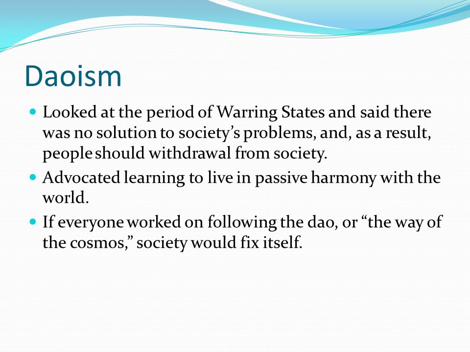 Daoism Ideal citizen practiced wuwei – complete withdrawal from the active world, and emphasized pursuit of self- knowledge.