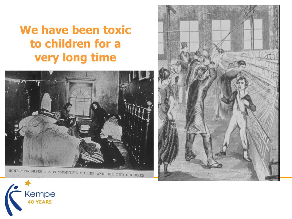 We have been toxic to children for a very long time