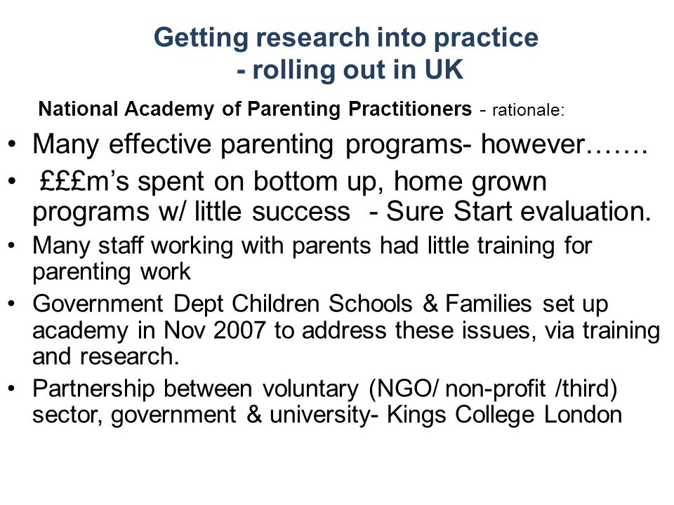 National Academy of Parenting Practitioners - rationale: Many effective parenting programs- however……. £££m's spent on bottom up, home grown programs