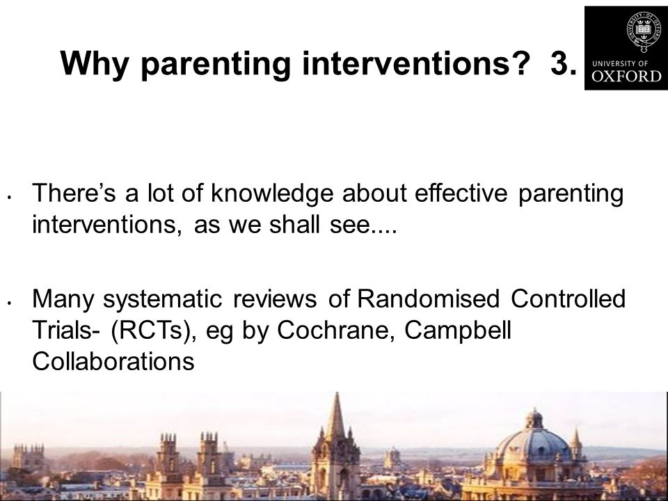 Why parenting interventions? 3. There's a lot of knowledge about effective parenting interventions, as we shall see.... Many systematic reviews of Ran