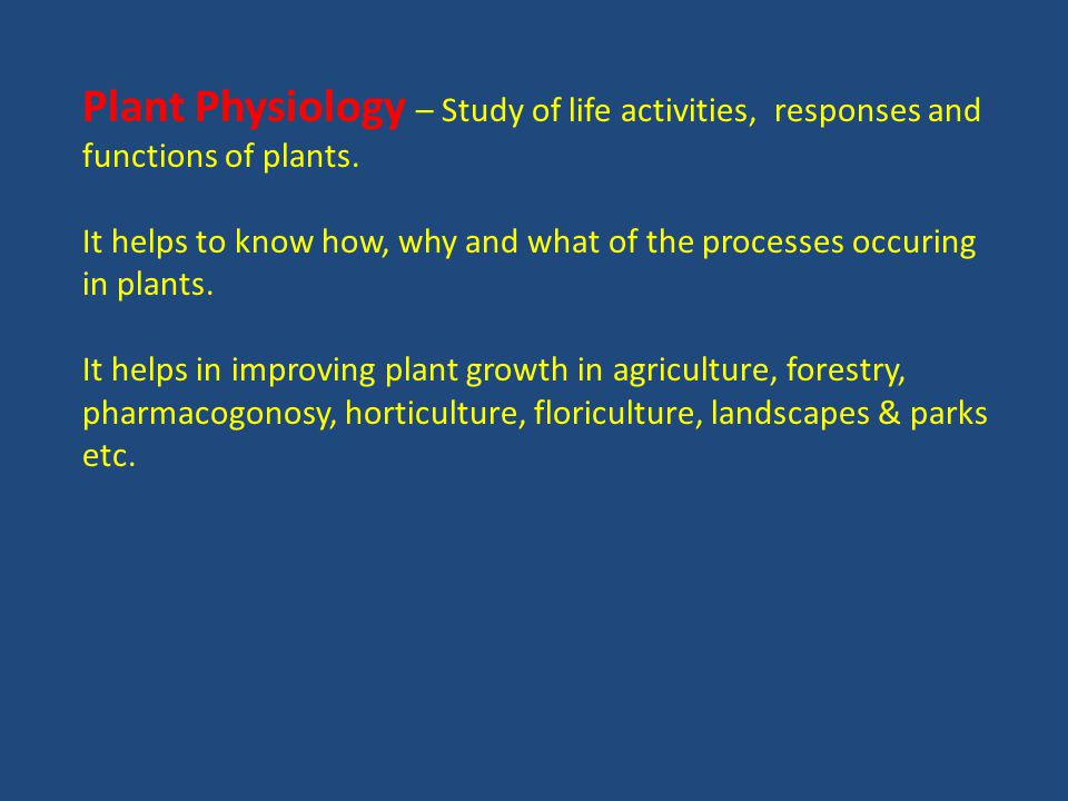 Plant Physiology – Study of life activities, responses and functions of plants.