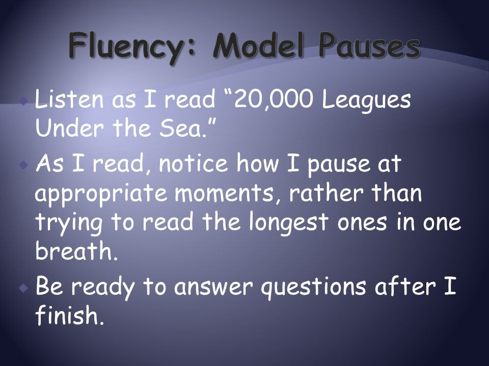 " Listen as I read ""20,000 Leagues Under the Sea.""  As I read, notice how I pause at appropriate moments, rather than trying to read the longest ones"