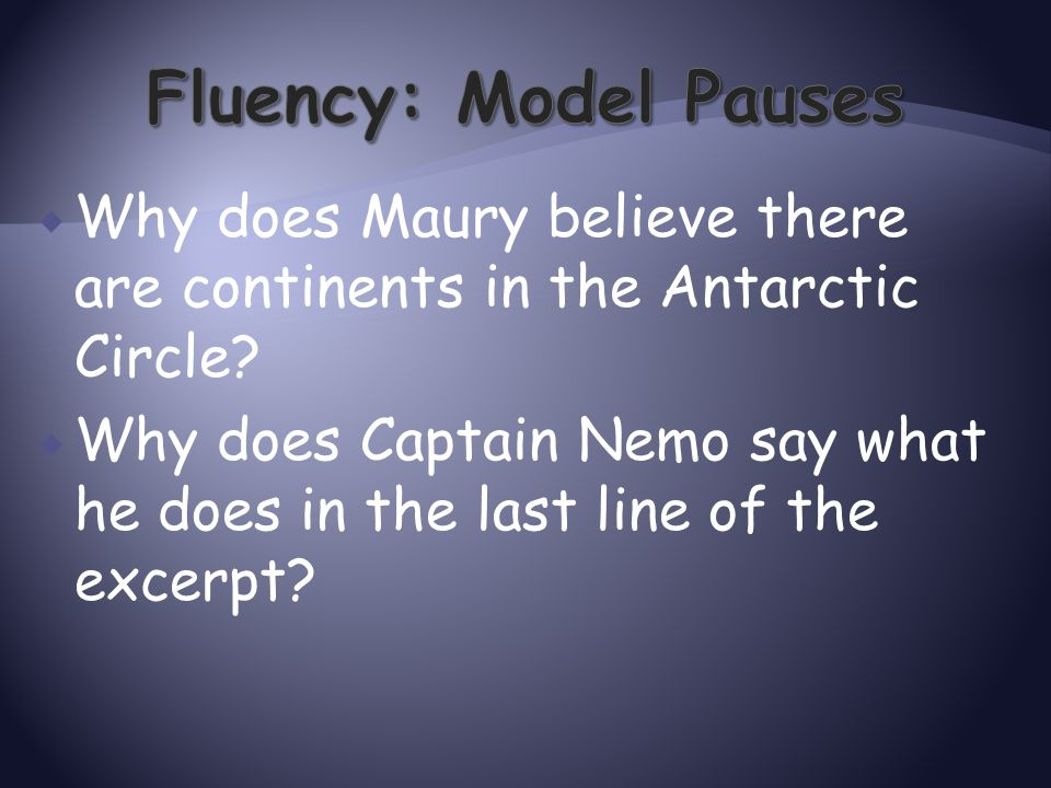  Why does Maury believe there are continents in the Antarctic Circle?  Why does Captain Nemo say what he does in the last line of the excerpt?