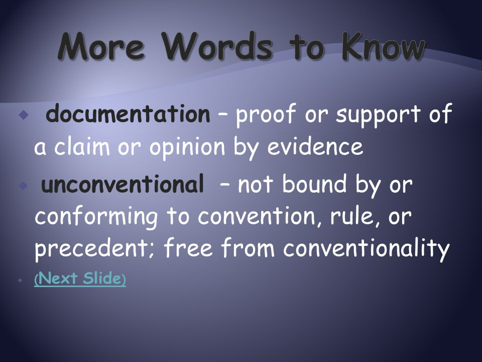  documentation – proof or support of a claim or opinion by evidence  unconventional – not bound by or conforming to convention, rule, or precedent;