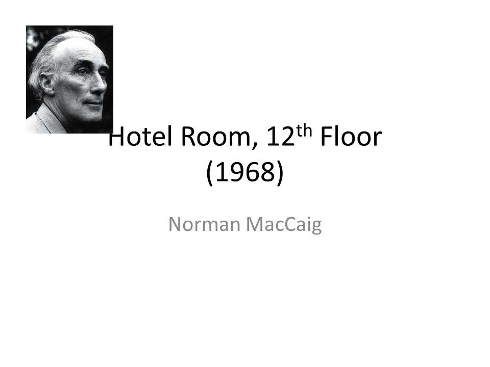 Hotel Room, 12 th Floor (1968) Norman MacCaig