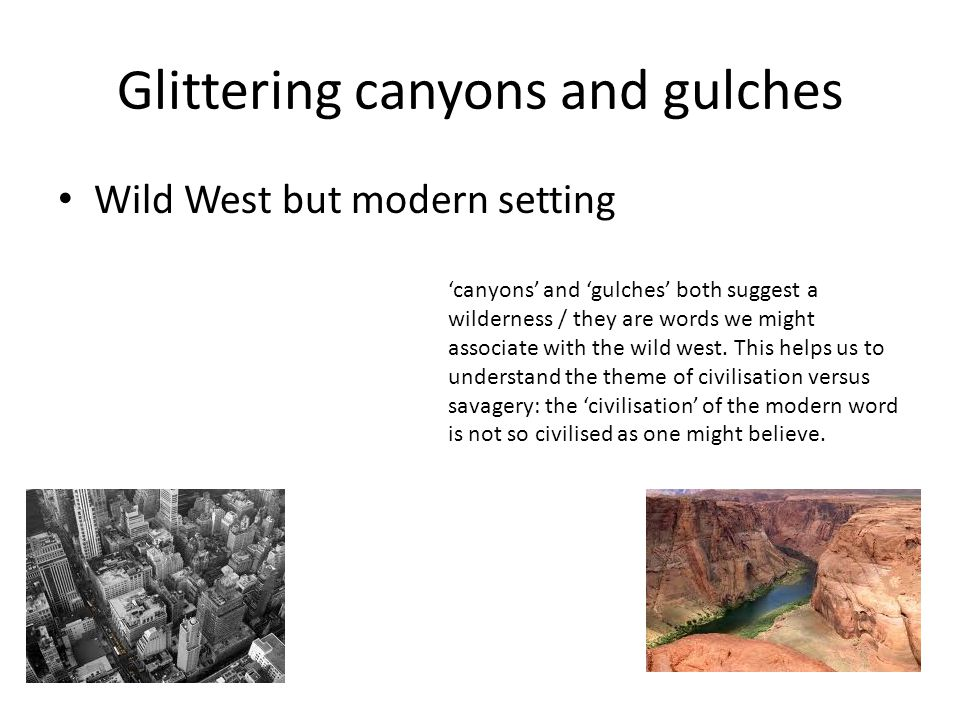Glittering canyons and gulches Wild West but modern setting 'canyons' and 'gulches' both suggest a wilderness / they are words we might associate with the wild west.
