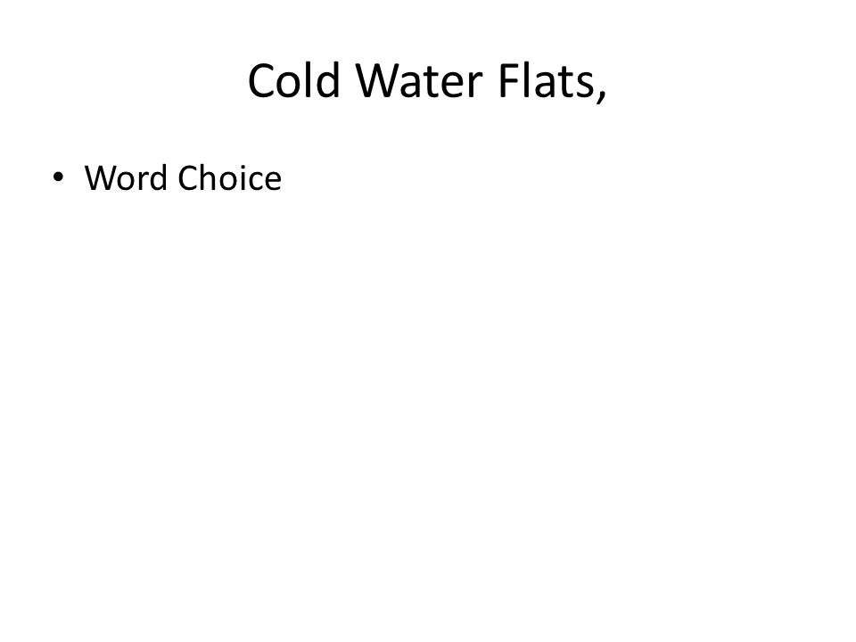 Cold Water Flats, Word Choice