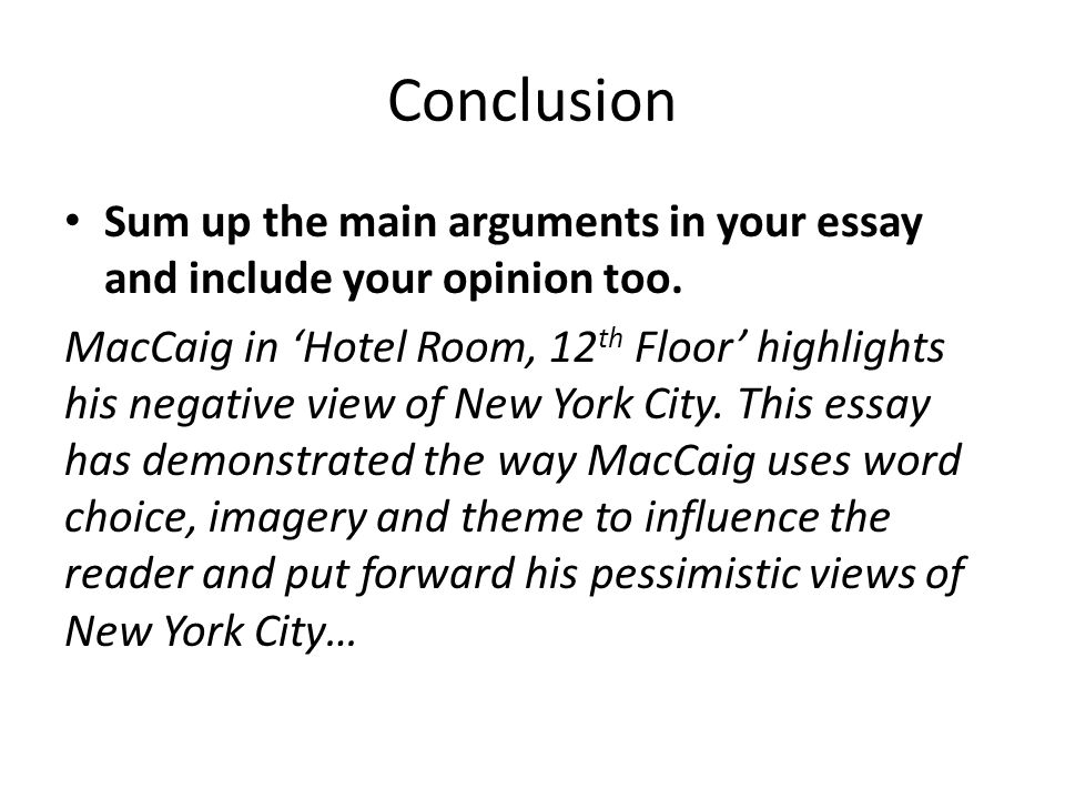 Conclusion Sum up the main arguments in your essay and include your opinion too.