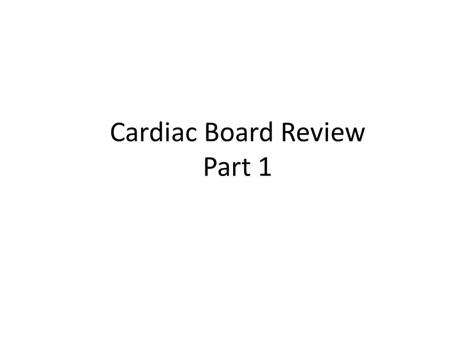 Cardiac Board Review Part 1